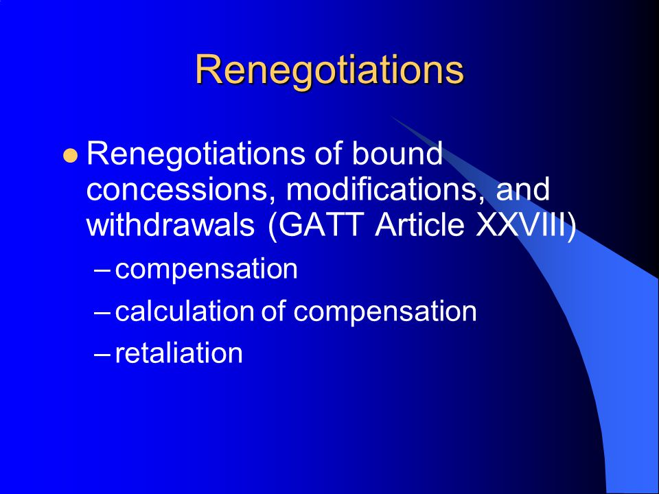 Renegotiations Renegotiations of bound concessions, modifications, and withdrawals (GATT Article XXVIII) –compensation –calculation of compensation –r