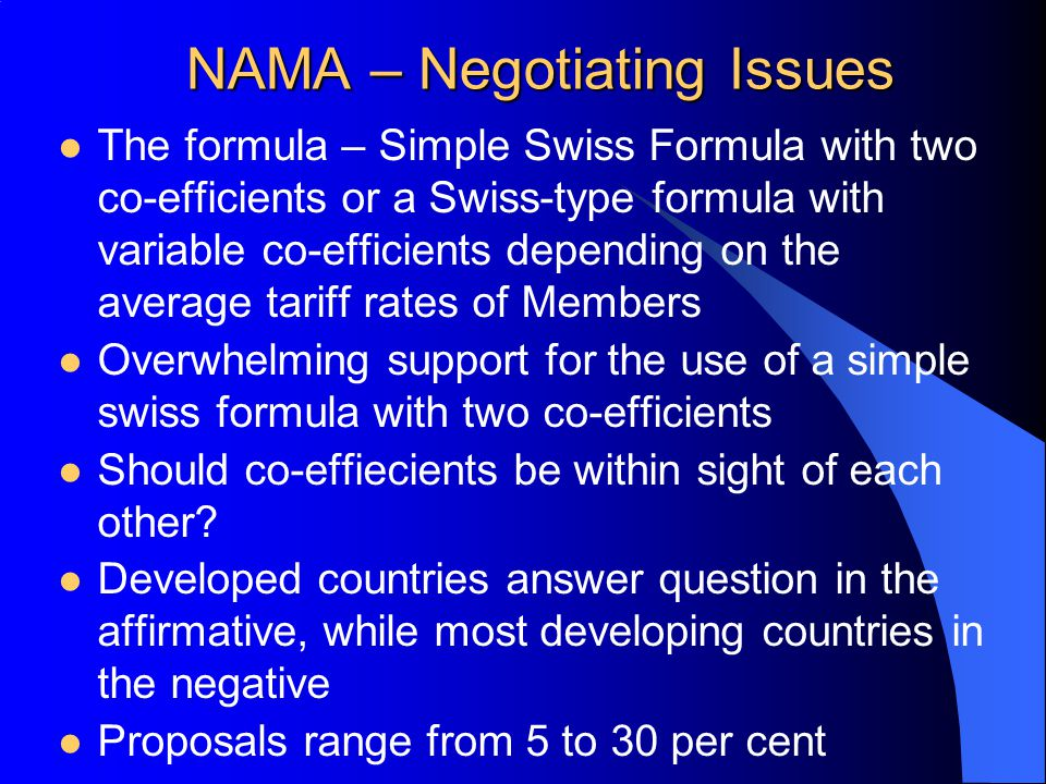NAMA – Negotiating Issues The formula – Simple Swiss Formula with two co-efficients or a Swiss-type formula with variable co-efficients depending on t
