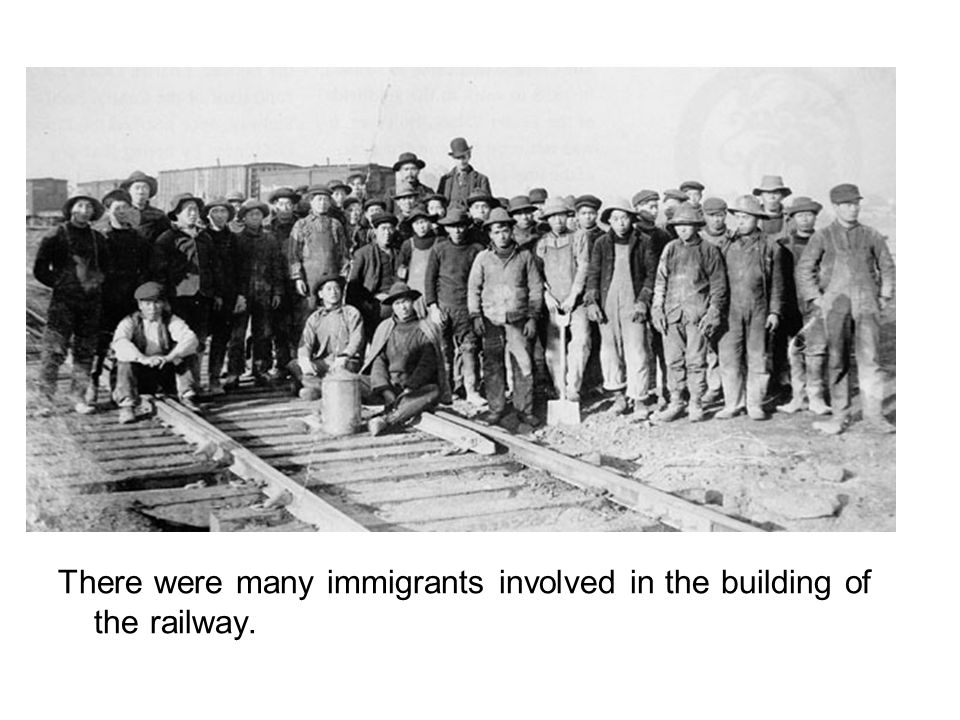 There were many immigrants involved in the building of the railway.