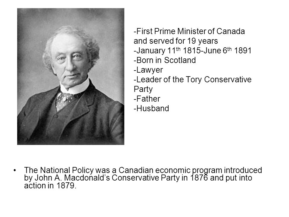 The National Policy consisted of three initiatives: 1.Protective tariffs against foreign goods.