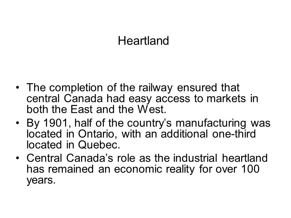 Heartland The completion of the railway ensured that central Canada had easy access to markets in both the East and the West. By 1901, half of the cou