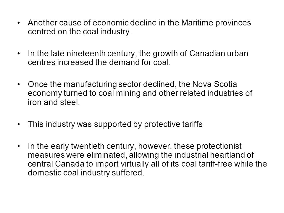 Another cause of economic decline in the Maritime provinces centred on the coal industry. In the late nineteenth century, the growth of Canadian urban