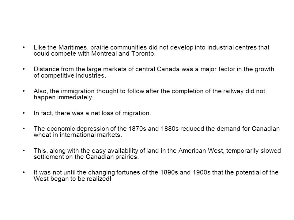 Like the Maritimes, prairie communities did not develop into industrial centres that could compete with Montreal and Toronto. Distance from the large