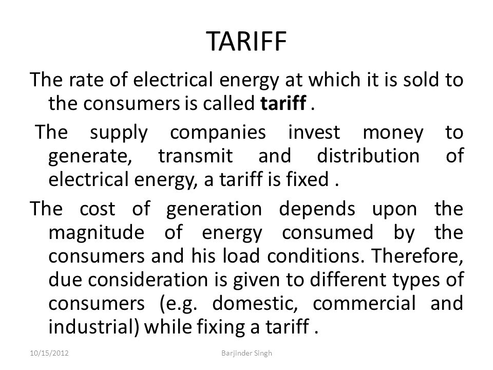 TARIFF The rate of electrical energy at which it is sold to the consumers is called tariff.