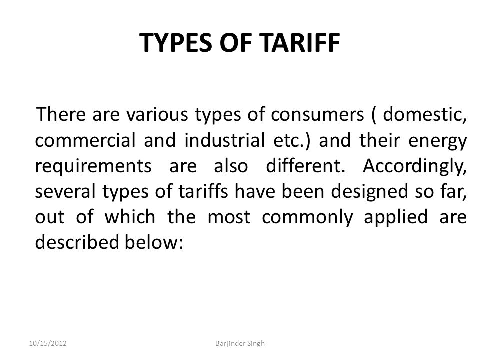 TYPES OF TARIFF There are various types of consumers ( domestic, commercial and industrial etc.) and their energy requirements are also different.