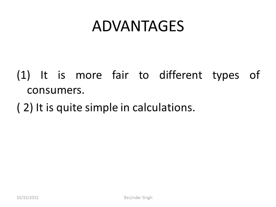 ADVANTAGES (1) It is more fair to different types of consumers.