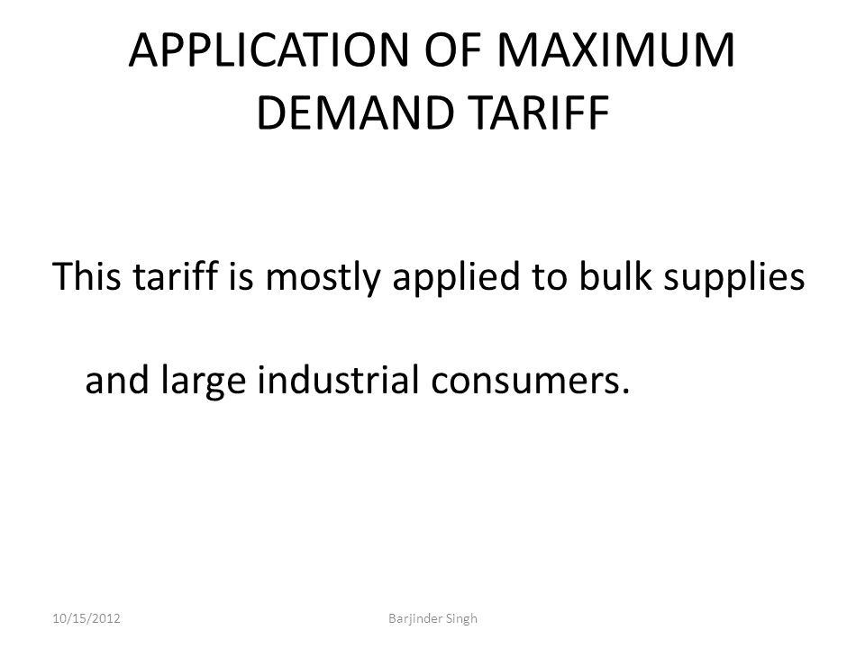 APPLICATION OF MAXIMUM DEMAND TARIFF This tariff is mostly applied to bulk supplies and large industrial consumers.