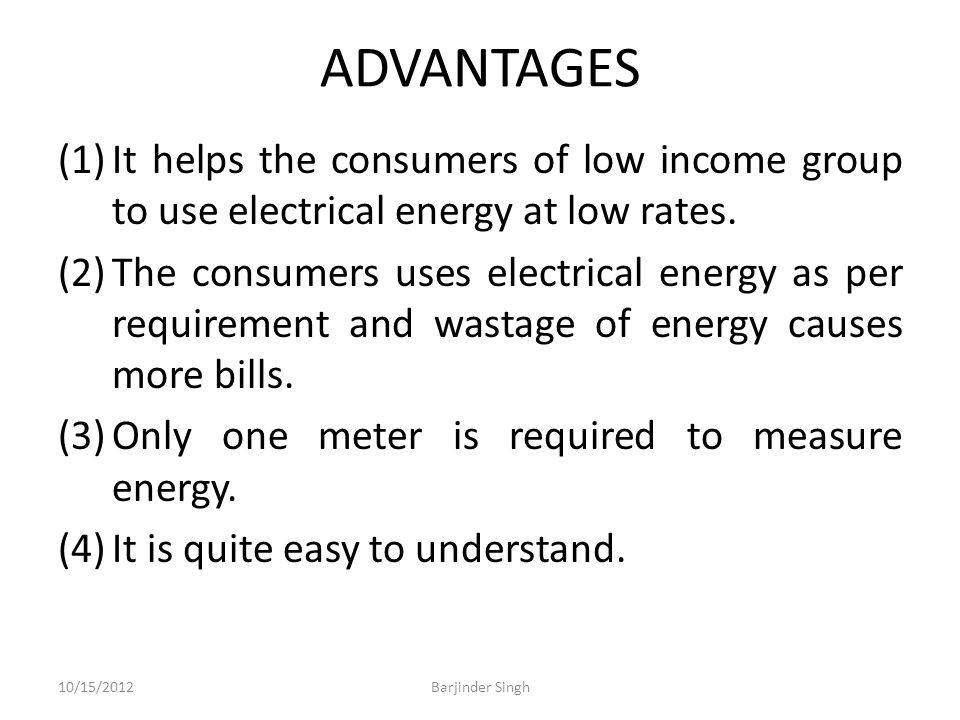 ADVANTAGES (1)It helps the consumers of low income group to use electrical energy at low rates.