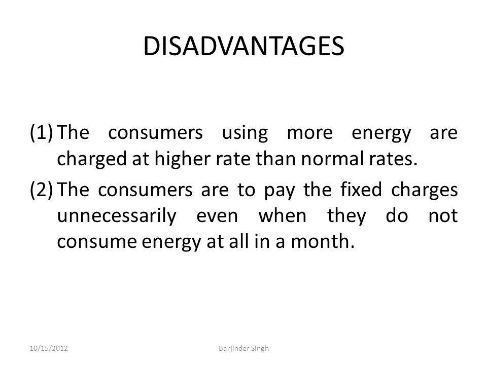 DISADVANTAGES (1)The consumers using more energy are charged at higher rate than normal rates.