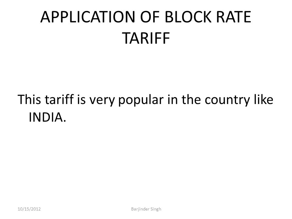 APPLICATION OF BLOCK RATE TARIFF This tariff is very popular in the country like INDIA.