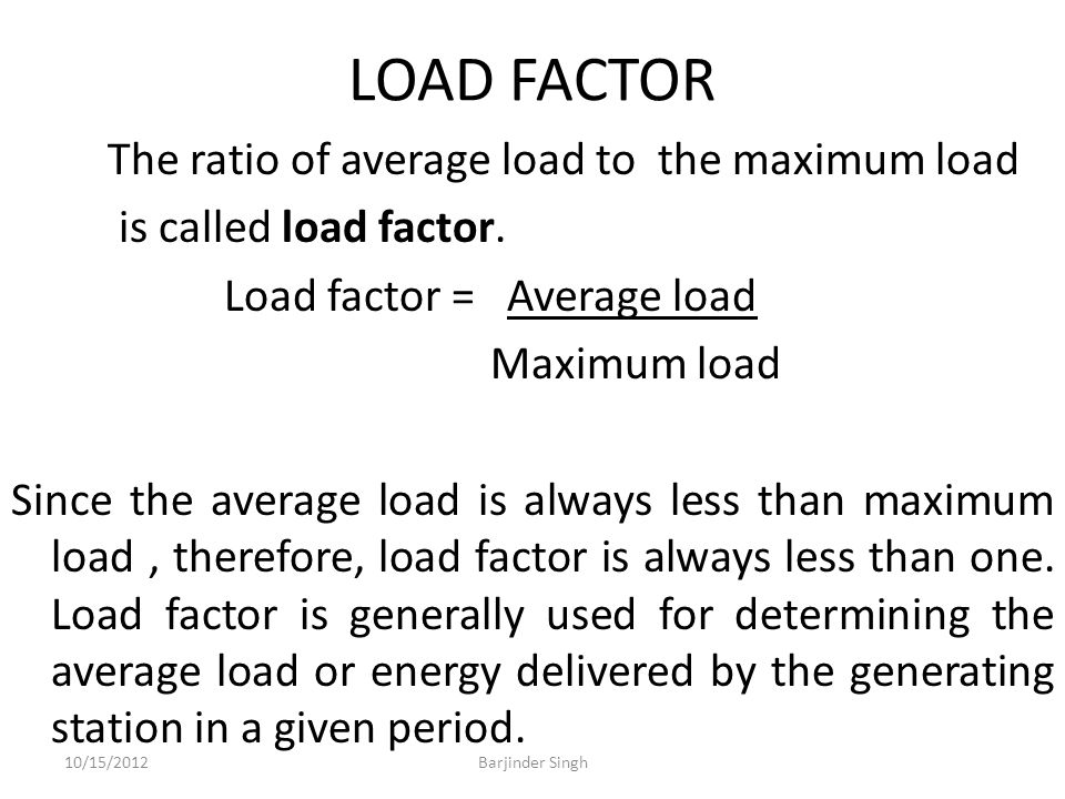 LOAD FACTOR The ratio of average load to the maximum load is called load factor.