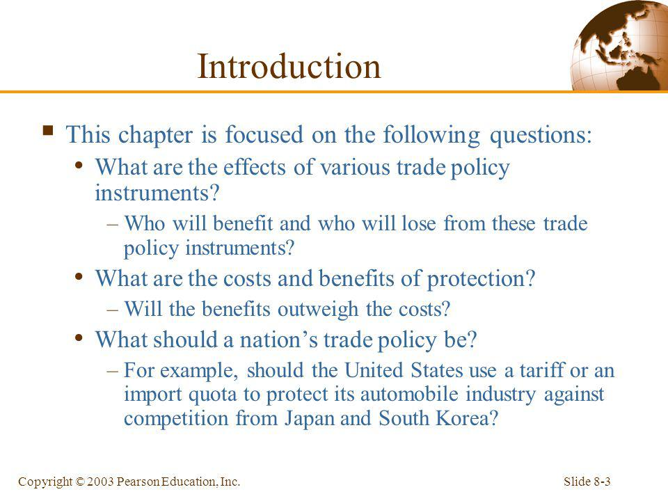 Slide 8-3Copyright © 2003 Pearson Education, Inc. Introduction This chapter is focused on the following questions: What are the effects of various tra