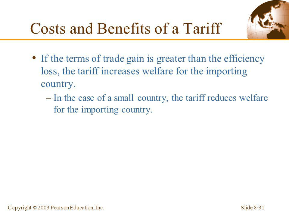 Slide 8-31Copyright © 2003 Pearson Education, Inc. If the terms of trade gain is greater than the efficiency loss, the tariff increases welfare for th
