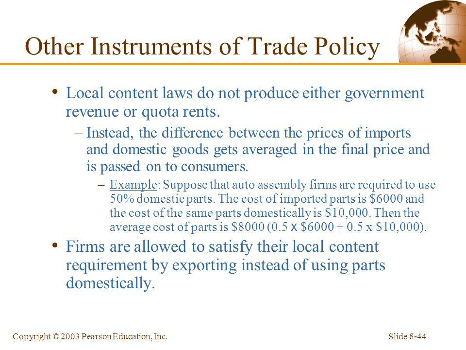 Slide 8-44Copyright © 2003 Pearson Education, Inc. Local content laws do not produce either government revenue or quota rents. –Instead, the differenc