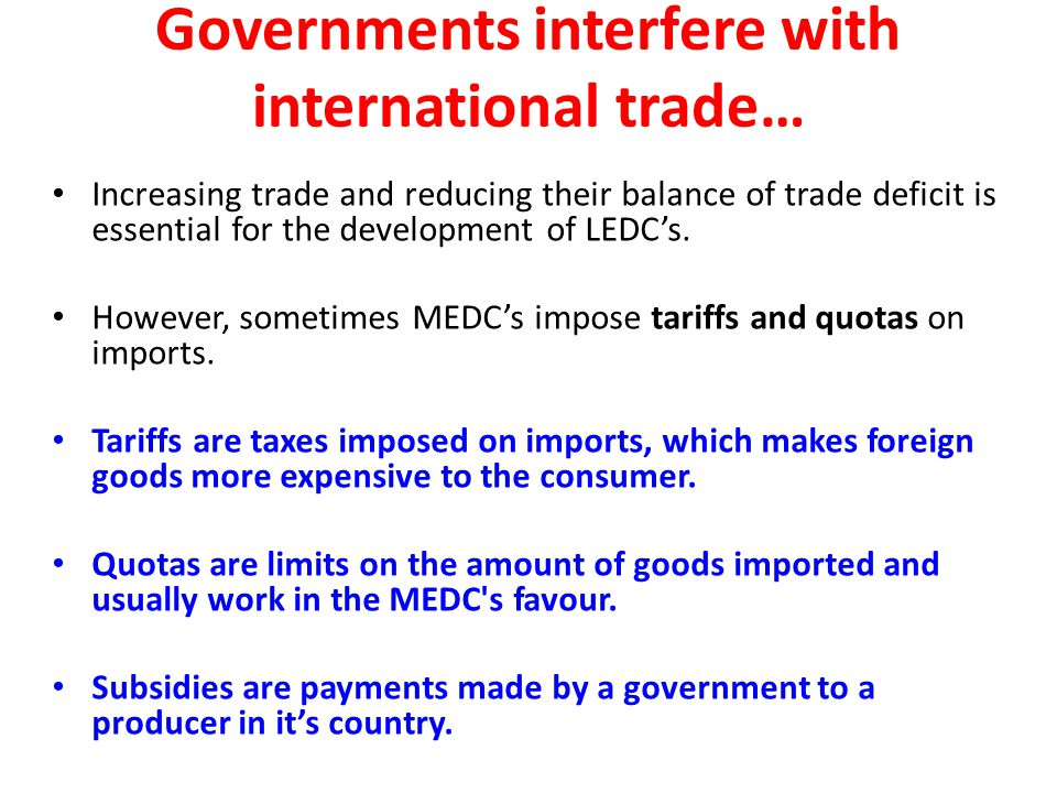 Governments interfere with international trade… Increasing trade and reducing their balance of trade deficit is essential for the development of LEDCs