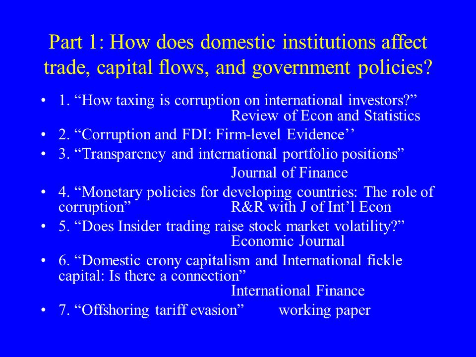 Part 1: How does domestic institutions affect trade, capital flows, and government policies.