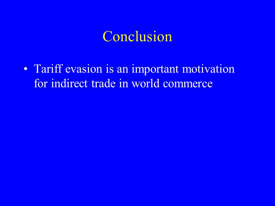 Conclusion Tariff evasion is an important motivation for indirect trade in world commerce