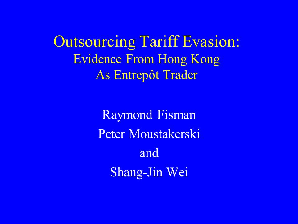 Outsourcing Tariff Evasion: Evidence From Hong Kong As Entrepôt Trader Raymond Fisman Peter Moustakerski and Shang-Jin Wei