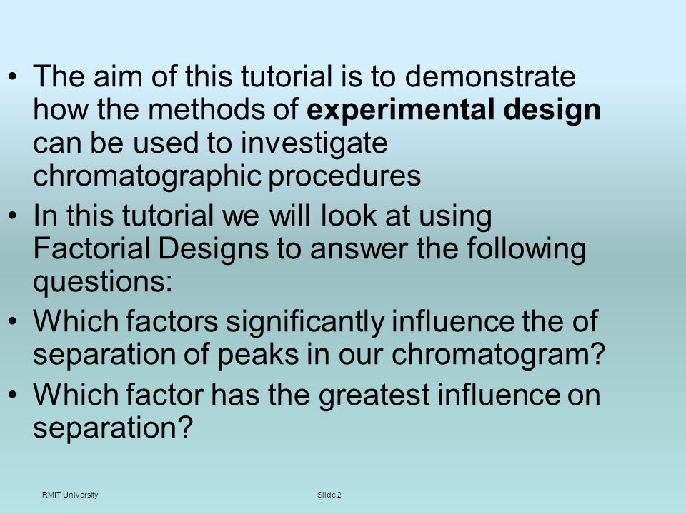RMIT UniversitySlide 3 Data for this tutorial is taken from Chemometrics: Experimental Design by Ed Morgan Calculations are demonstrated using Excel, but can be carried out using the commercial program Minitab ( a demo version can be downloaded from http://minitab.com )http://minitab.com