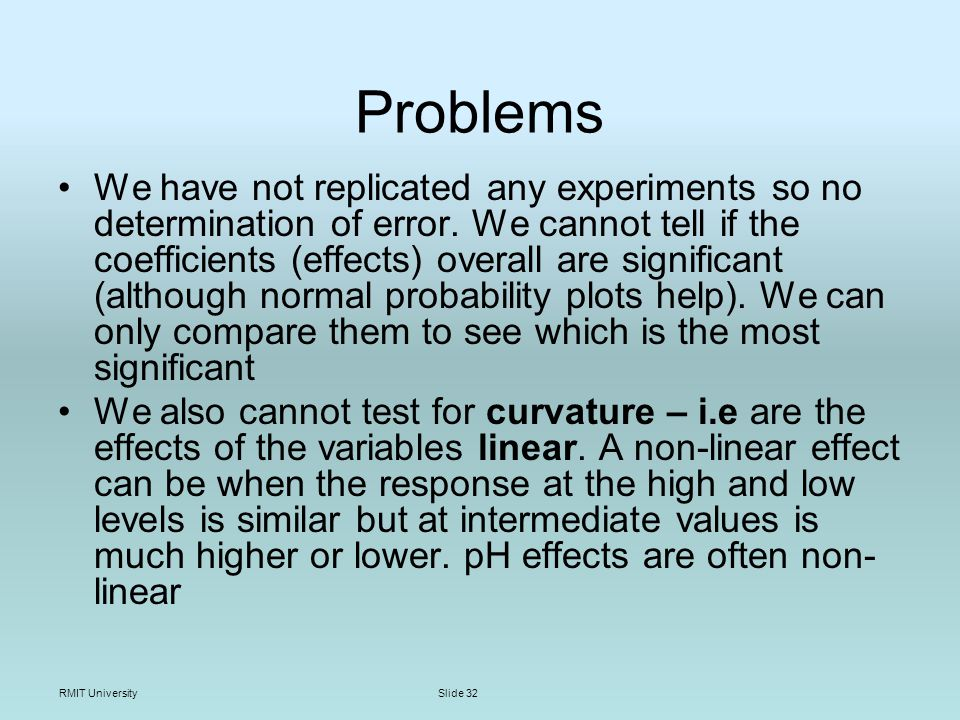 RMIT UniversitySlide 32 Problems We have not replicated any experiments so no determination of error.