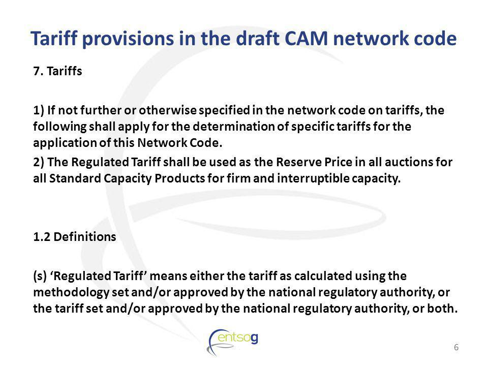 Tariff provisions in the draft CAM network code 7. Tariffs 1) If not further or otherwise specified in the network code on tariffs, the following shal