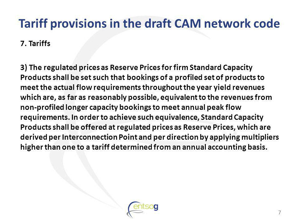 Tariff provisions in the draft CAM network code 7. Tariffs 3) The regulated prices as Reserve Prices for firm Standard Capacity Products shall be set
