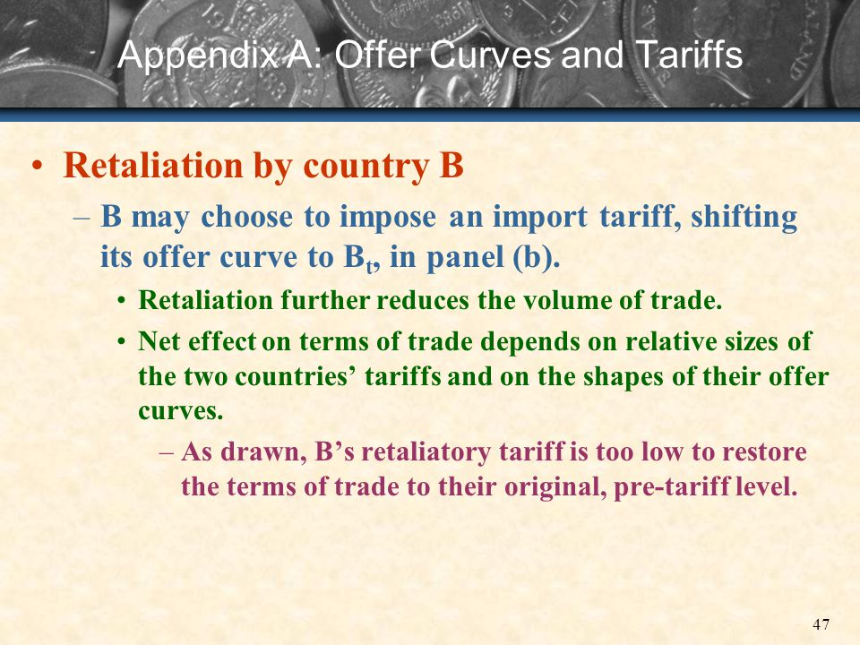 47 Appendix A: Offer Curves and Tariffs Retaliation by country B –B may choose to impose an import tariff, shifting its offer curve to B t, in panel (