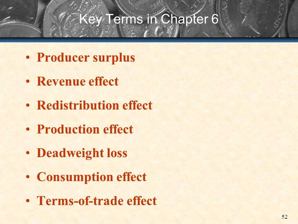 52 Key Terms in Chapter 6 Producer surplus Revenue effect Redistribution effect Production effect Deadweight loss Consumption effect Terms-of-trade ef