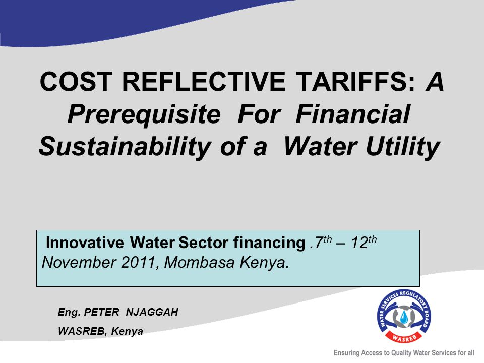 COST REFLECTIVE TARIFFS: A Prerequisite For Financial Sustainability of a Water Utility Eng.