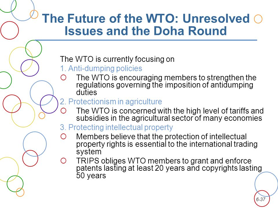 6-37 The Future of the WTO: Unresolved Issues and the Doha Round The WTO is currently focusing on 1.