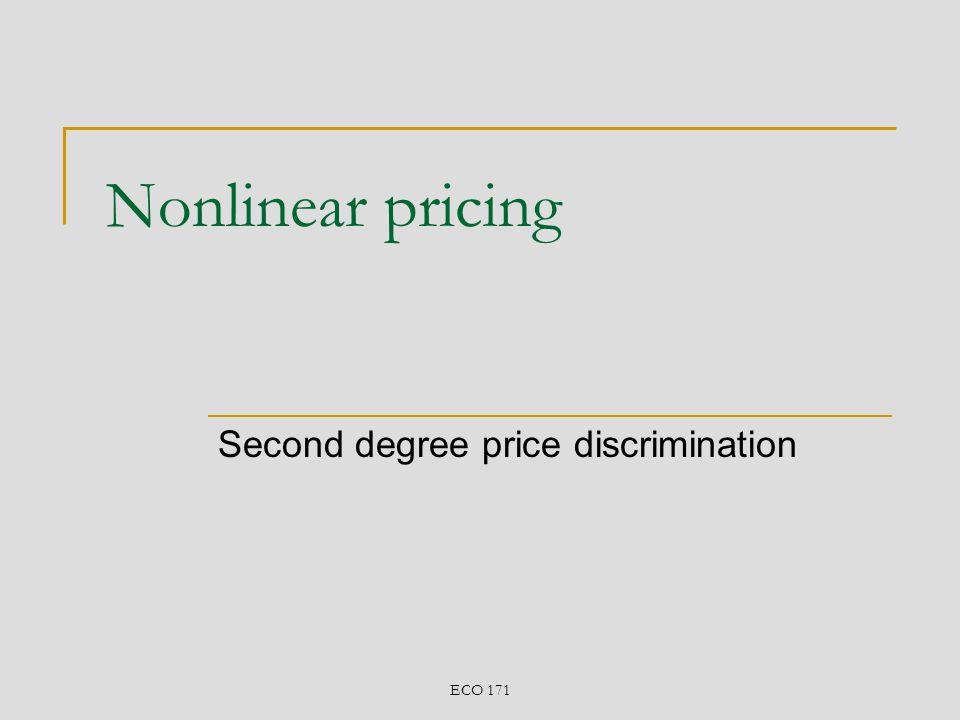 ECO 171 Nonlinear pricing Second degree price discrimination