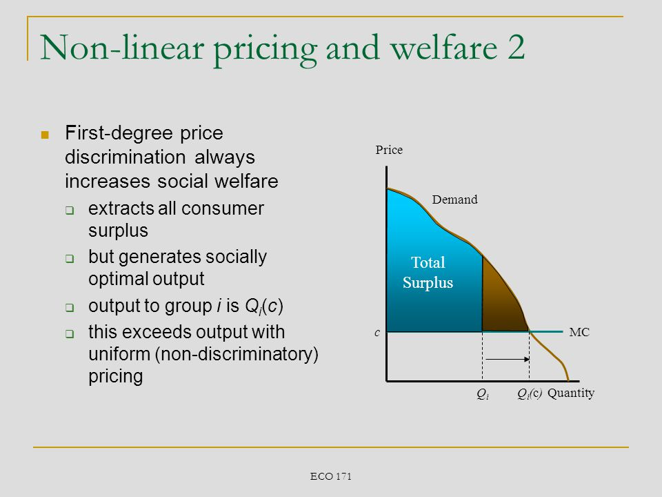 ECO 171 Non-linear pricing and welfare 2 First-degree price discrimination always increases social welfare extracts all consumer surplus but generates