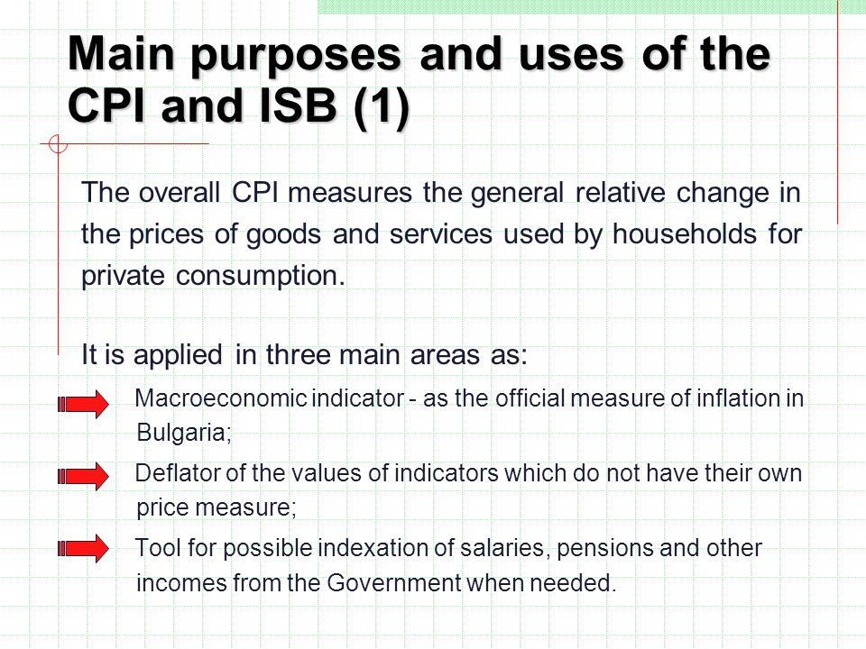 Main purposes and uses of the CPI and ISB (1) The overall CPI measures the general relative change in the prices of goods and services used by households for private consumption.