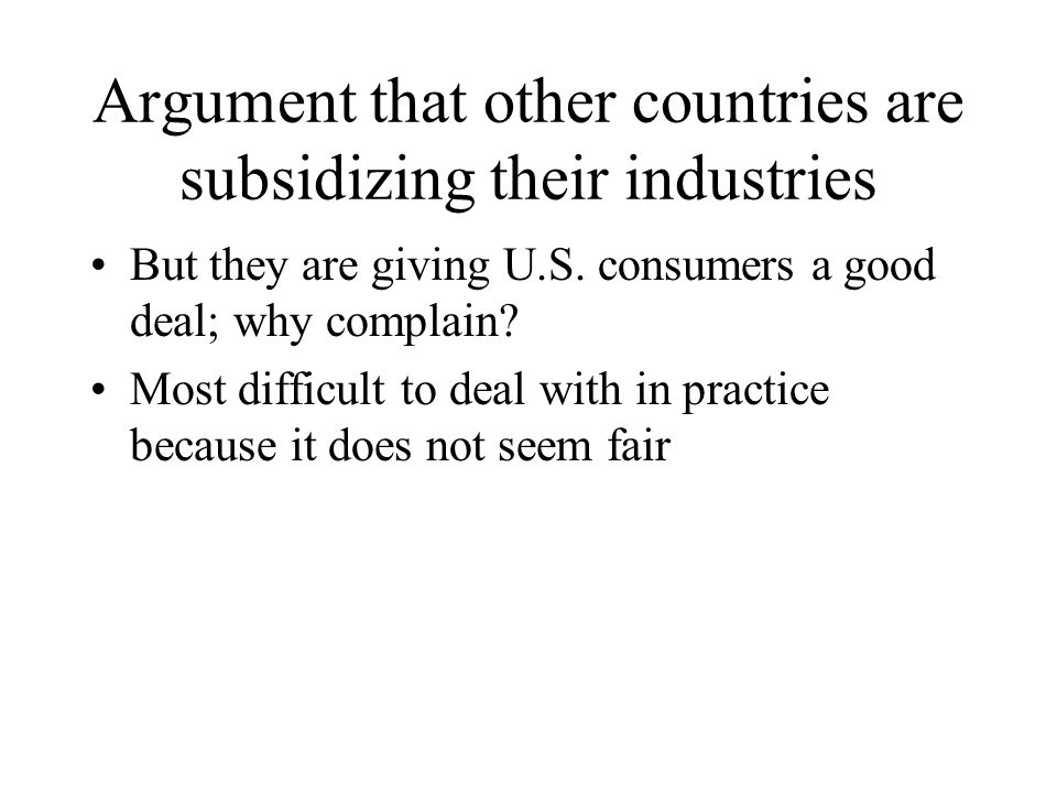 Argument that other countries are subsidizing their industries But they are giving U.S.