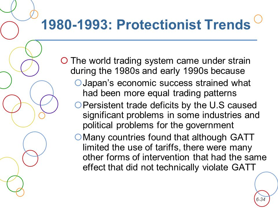 6-34 1980-1993: Protectionist Trends The world trading system came under strain during the 1980s and early 1990s because Japans economic success strai