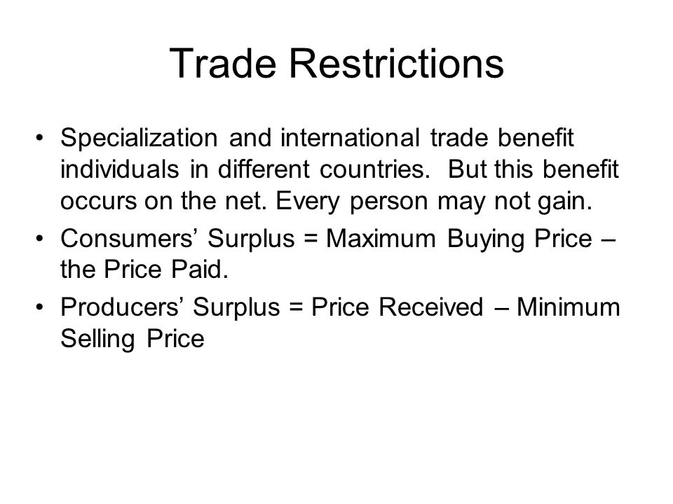 Trade Restrictions Specialization and international trade benefit individuals in different countries.