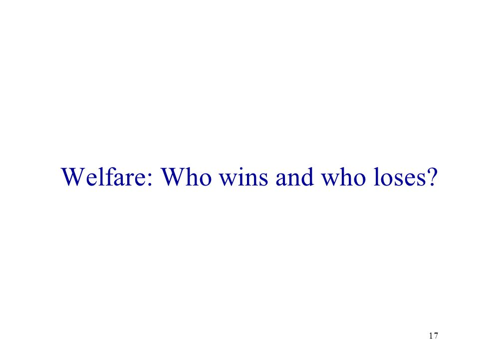 17 Welfare: Who wins and who loses?