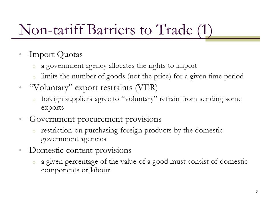 5 Non-tariff Barriers to Trade (1) Import Quotas o a government agency allocates the rights to import o limits the number of goods (not the price) for