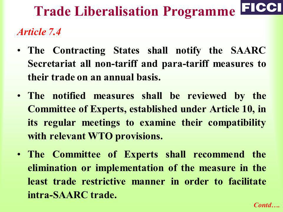 Trade Liberalisation Programme Article 7.4 The Contracting States shall notify the SAARC Secretariat all non-tariff and para-tariff measures to their trade on an annual basis.