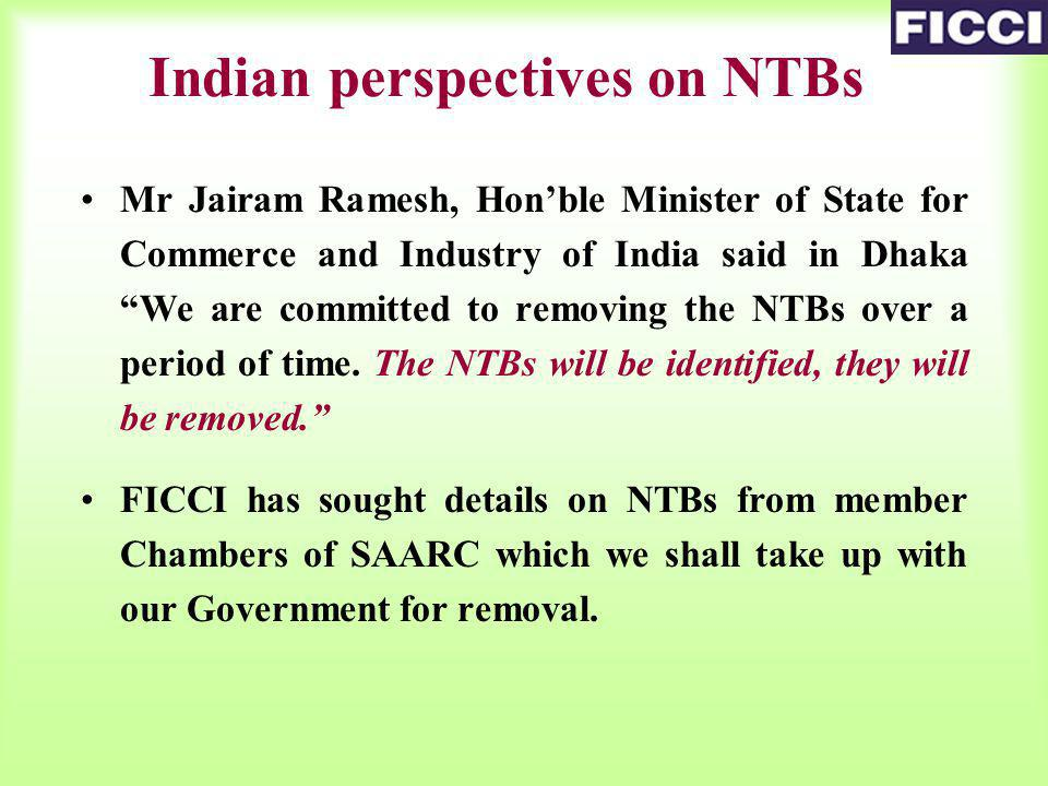 Mr Jairam Ramesh, Honble Minister of State for Commerce and Industry of India said in Dhaka We are committed to removing the NTBs over a period of time.