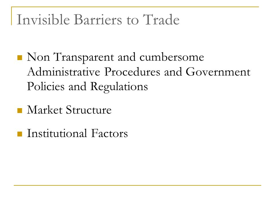 Invisible Barriers to Trade Non Transparent and cumbersome Administrative Procedures and Government Policies and Regulations Market Structure Institut