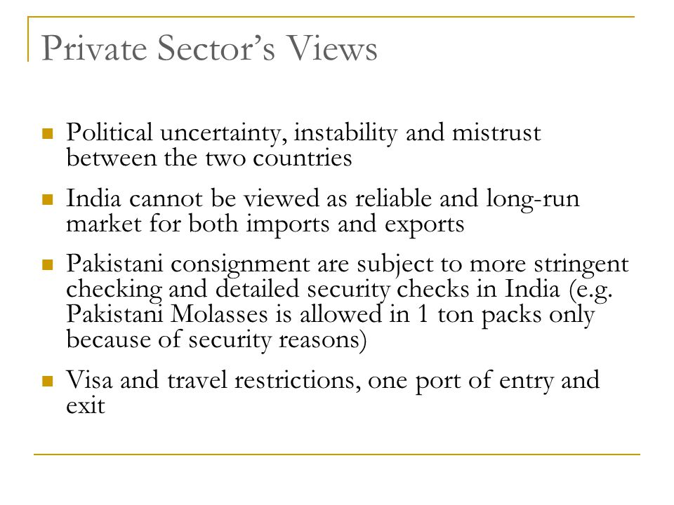 Private Sectors Views Political uncertainty, instability and mistrust between the two countries India cannot be viewed as reliable and long-run market