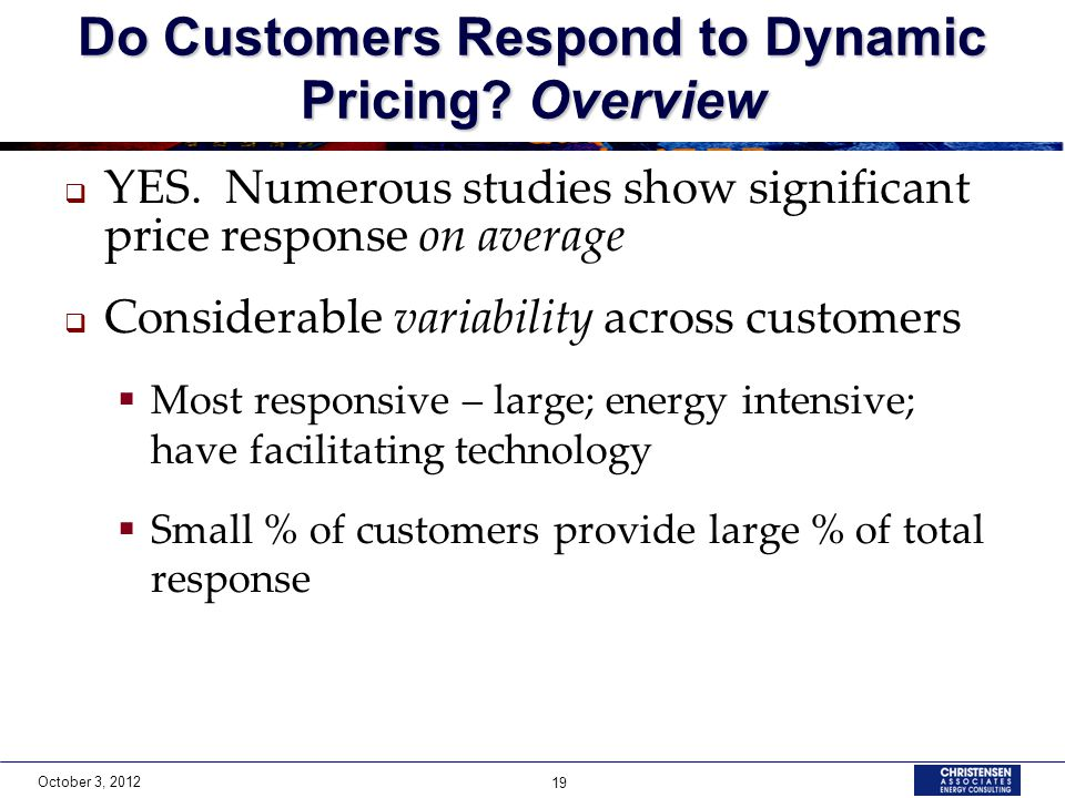 October 3, 2012 19 Do Customers Respond to Dynamic Pricing.