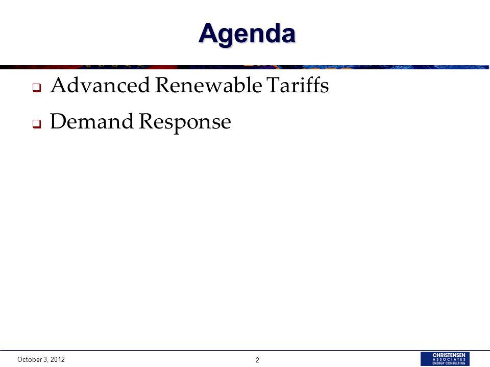 October 3, 2012 2 Agenda Advanced Renewable Tariffs Demand Response
