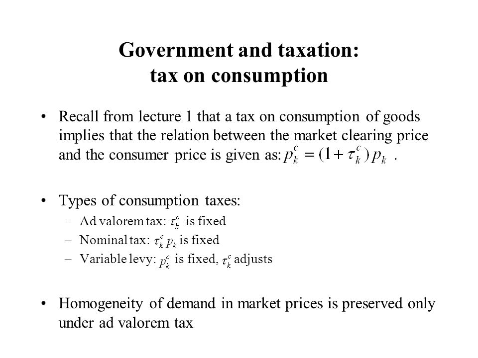 Example (continued) Proceeds of indirect taxes –Public consumption –Indirect subsidies –Direct subsidies (lump-sum transfers) Budget of the agent now reads: All consumers (including government) take lump-sum transfers as given!