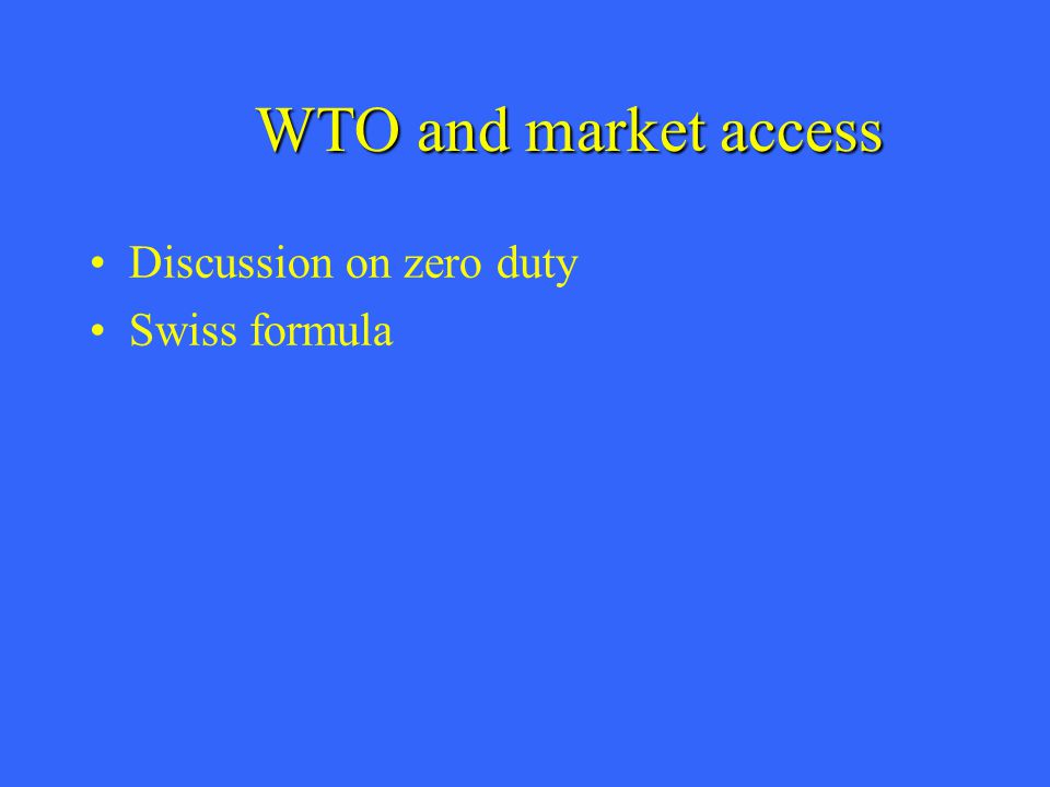 WTO and market access Discussion on zero duty Swiss formula