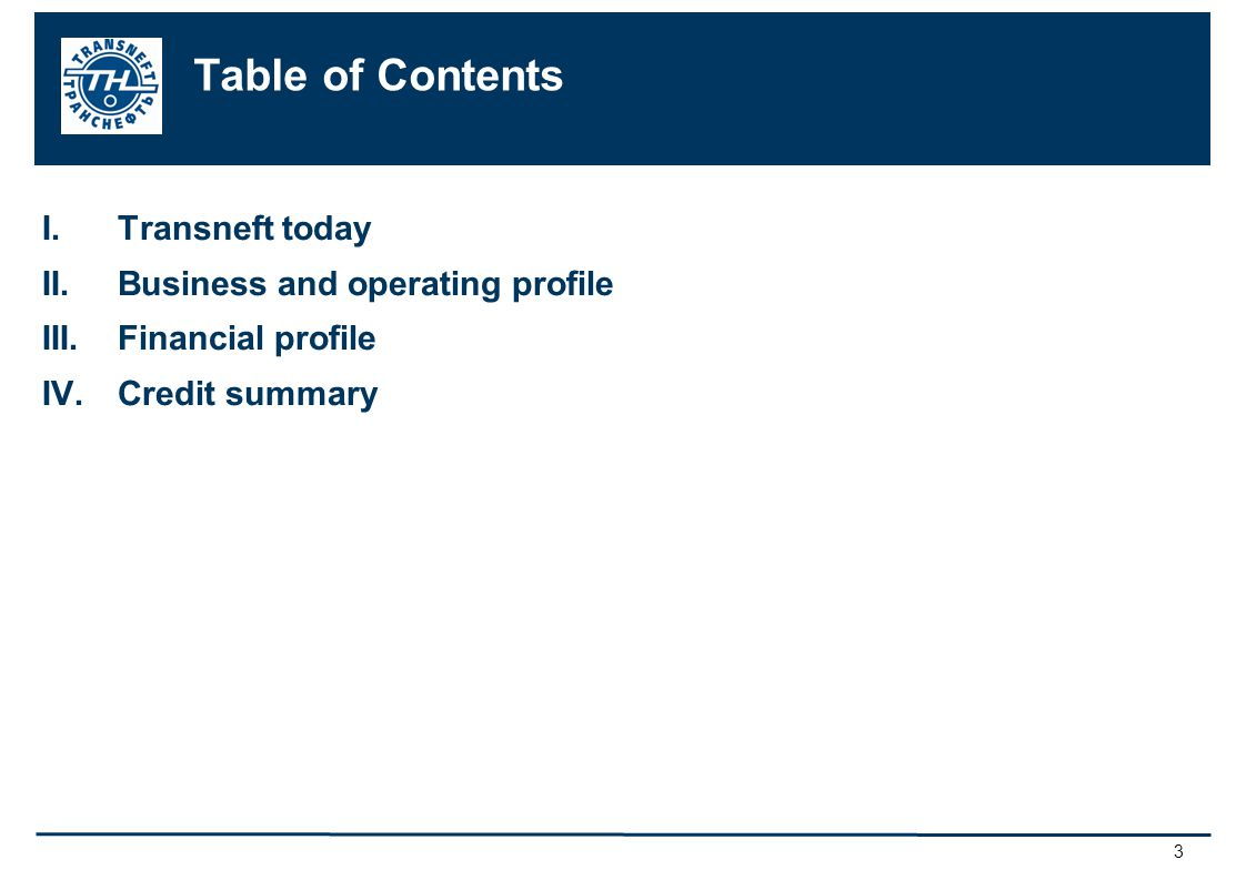 3 Table of Contents I.Transneft today II.Business and operating profile III.Financial profile IV.Credit summary