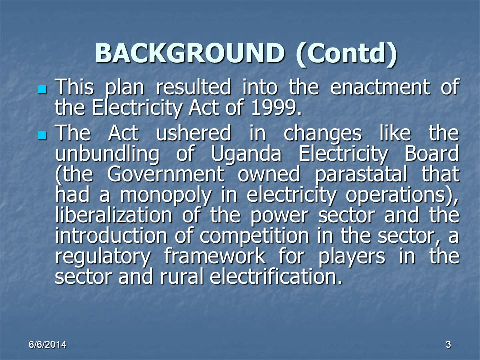3 BACKGROUND (Contd) This plan resulted into the enactment of the Electricity Act of 1999. This plan resulted into the enactment of the Electricity Ac
