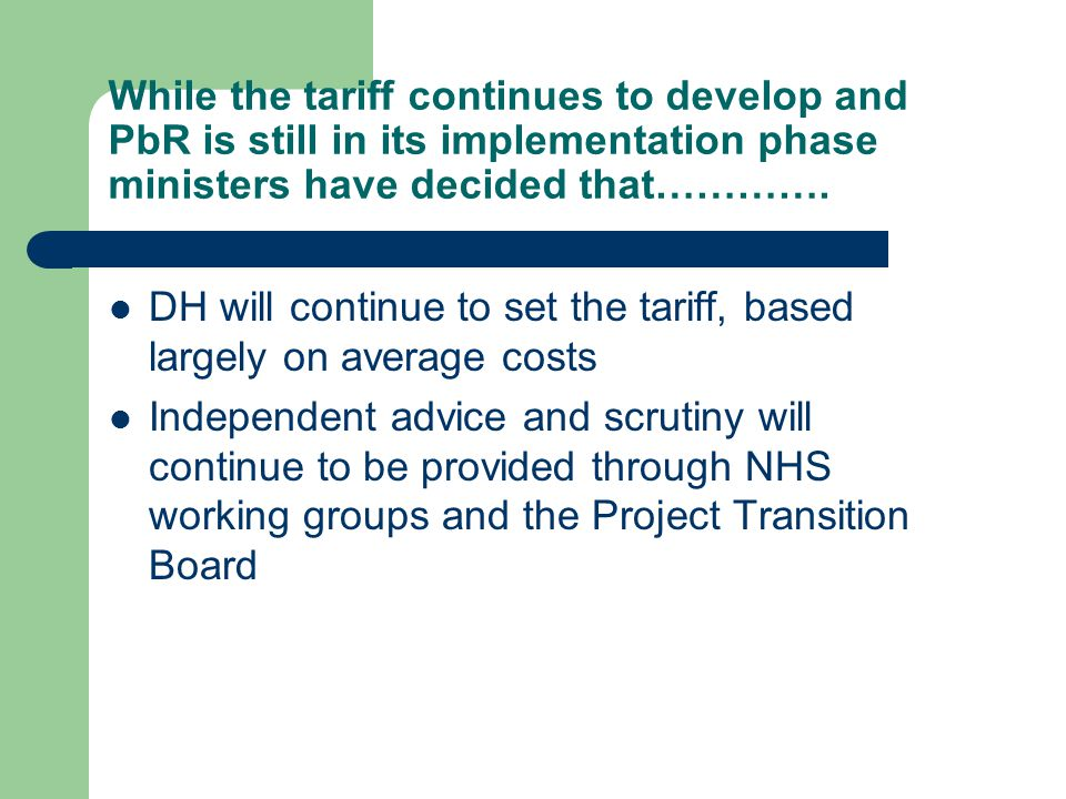 While the tariff continues to develop and PbR is still in its implementation phase ministers have decided that………….
