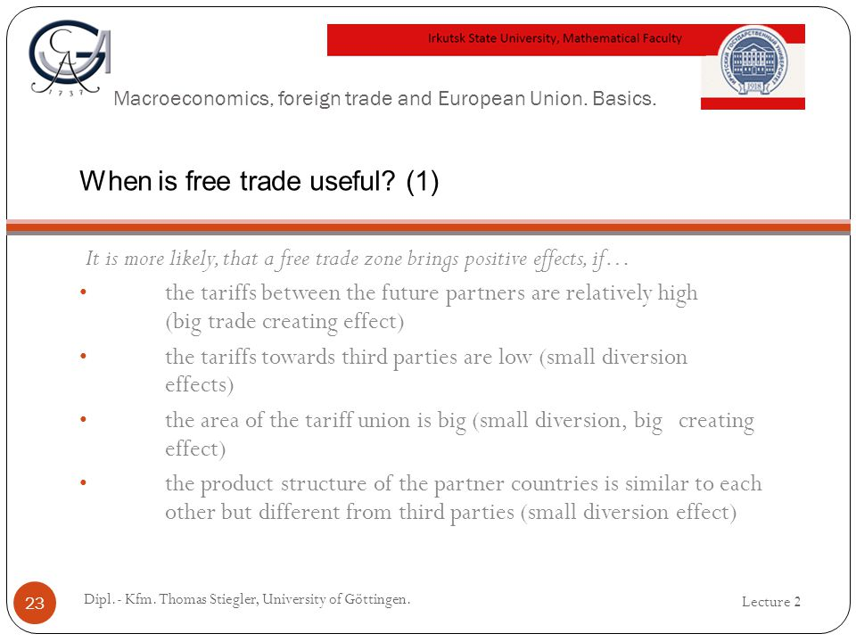 Macroeconomics, foreign trade and European Union. Basics. It is more likely, that a free trade zone brings positive effects, if… the tariffs between t